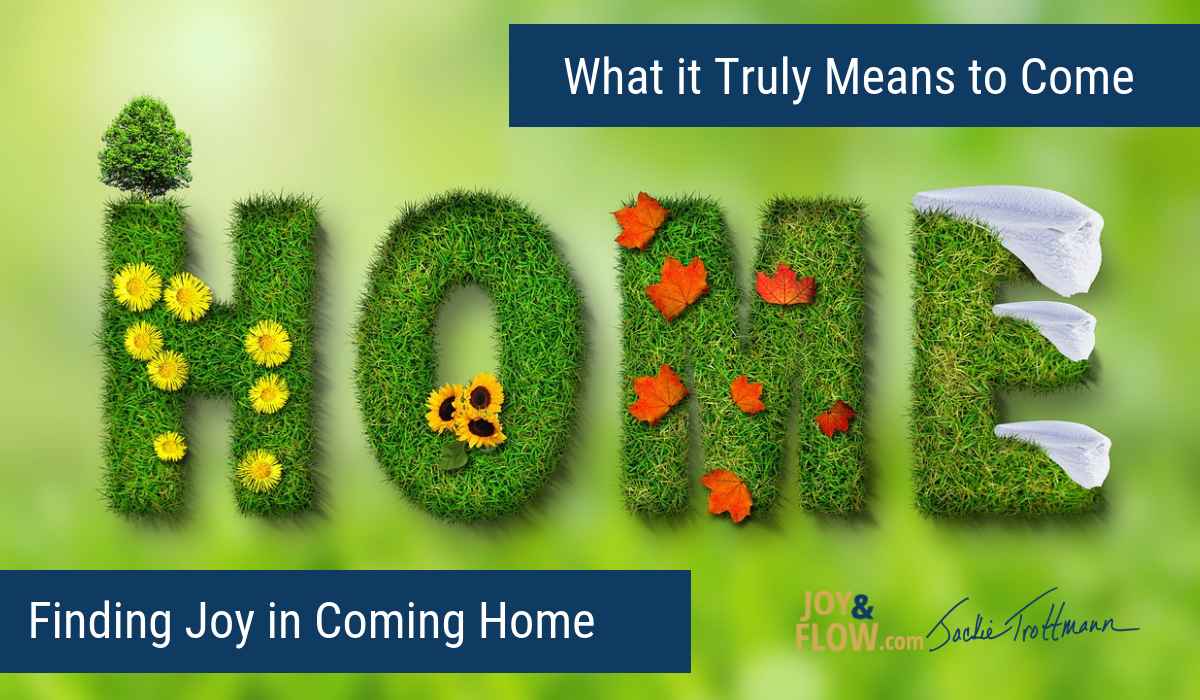 What it Truly Means to Come Home – Finding Joy in Coming Home