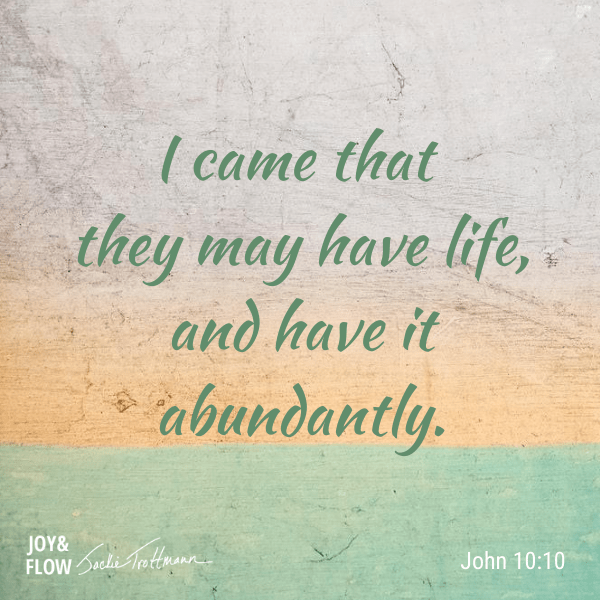 I came that they may have life, and have it abundantly.