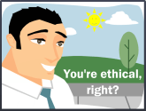 You're ethical, right?