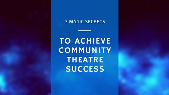 3 Magic Ways To Achieve Community Theatre Success