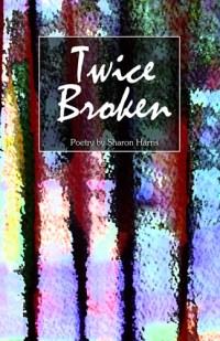 Twice Broken by Sharon Harris