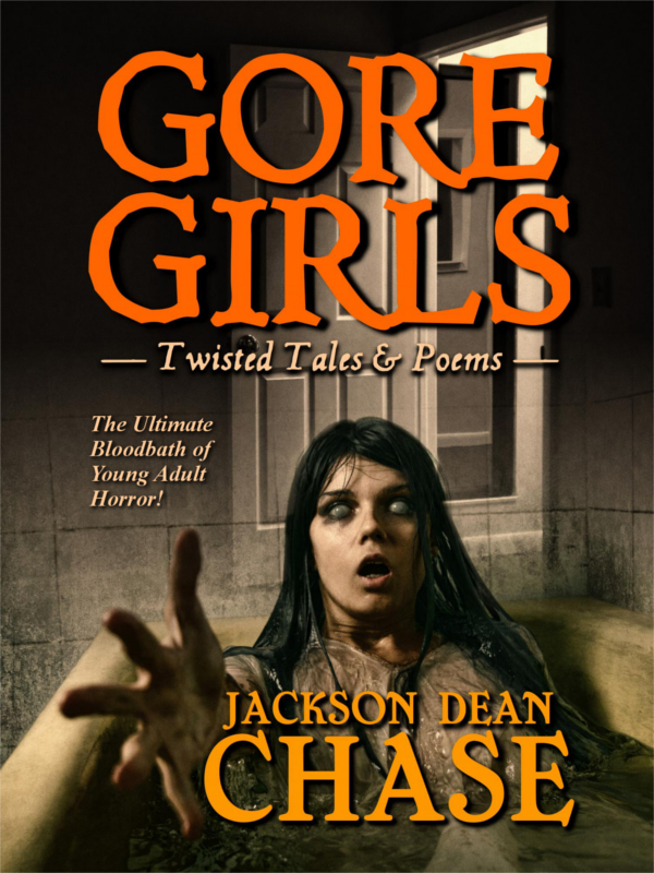 Gore Girls: Twisted Tales & Poems by Jackson Dean Chase