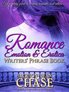 Romance, Emotion, and Erotica Writers' Phrase Book by Jackson Dean Chase