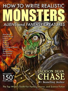 How to Write Realistic Monsters by Jackson Dean Chase