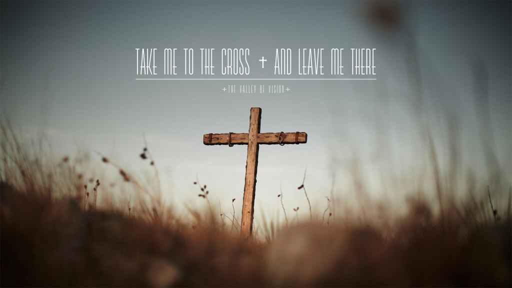 Take Me to the Cross and Leave Me There
