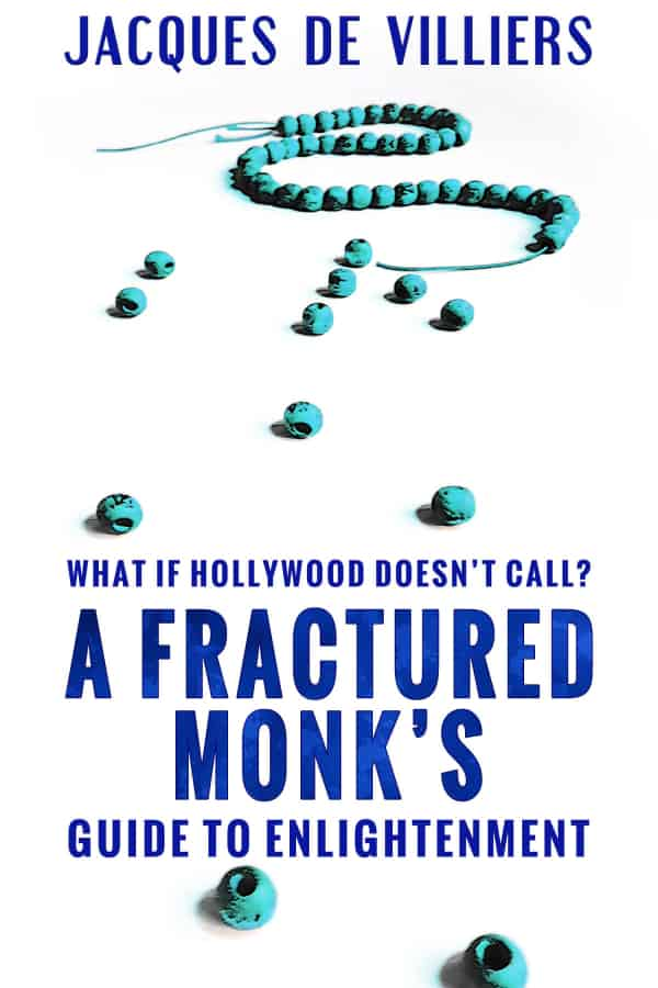 What If Hollywood Doesn't Call? A Fractured Monk's Guide To Englightenment