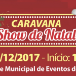 CARAVANA SHOW DE NATAL: Evento será sexta-feira, dia 19, às 19hs no Parque Municipal de Eventos