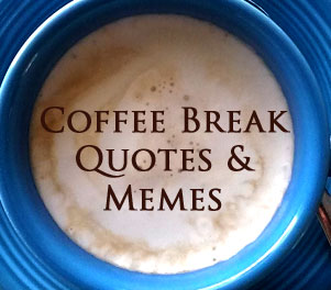 Best Coffee Break Quotes To Ponder #foodforthought #coffeeBreak