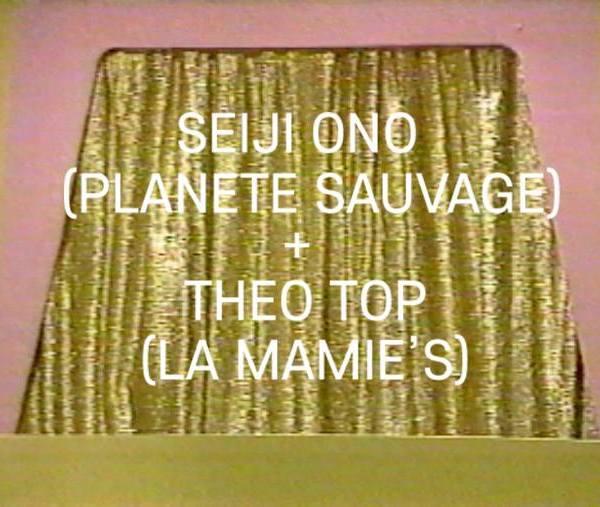 SEIJI ONO (Planete Sauvage) + Theo Top ( La Mamie's)
