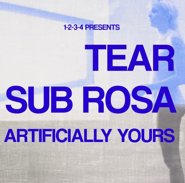 1234 Presents: Tear, Sub Rosa & Artificially Yours