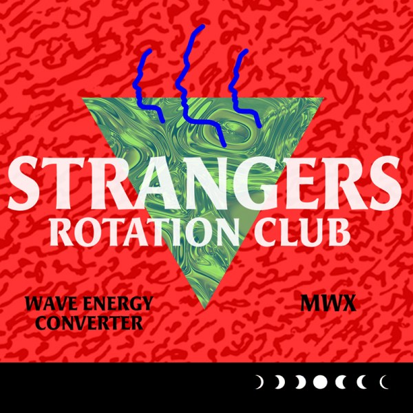 STRANGERS ROTATION CLUB with MWX and Wave Energy Converter