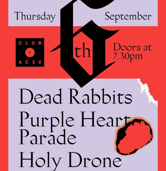 CLUB AC30 presents Dead Rabbits, alongside Purple Heart Parade + Holy Drone