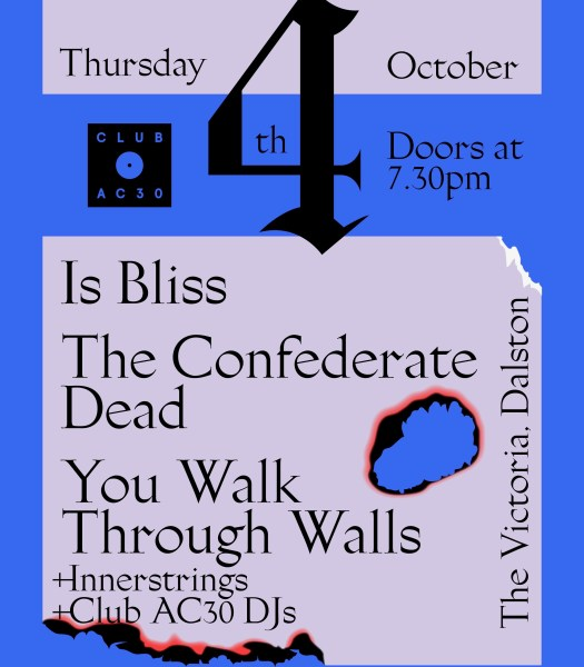 Club AC30 with Is Bliss, The Confederate Dead, You Walk Through Walls