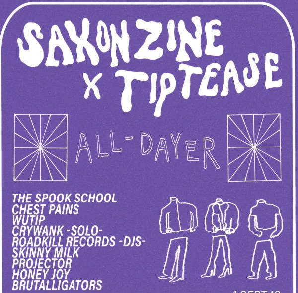 SAXON ZINE x Tip Tease All-Dayer // The Spook School + more