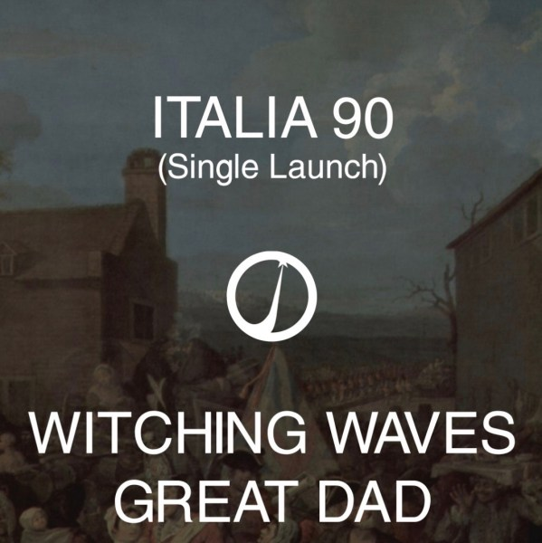 The Victoria presents Italia 90 (single Launch) w/ Witching Waves & Great Dad