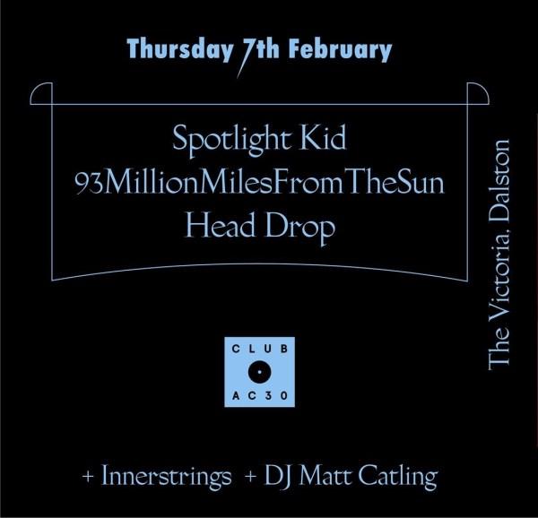 Club AC30: SPOTLIGHT KID / 93MILLIONMILESFROMTHESUN / HEAD DROP