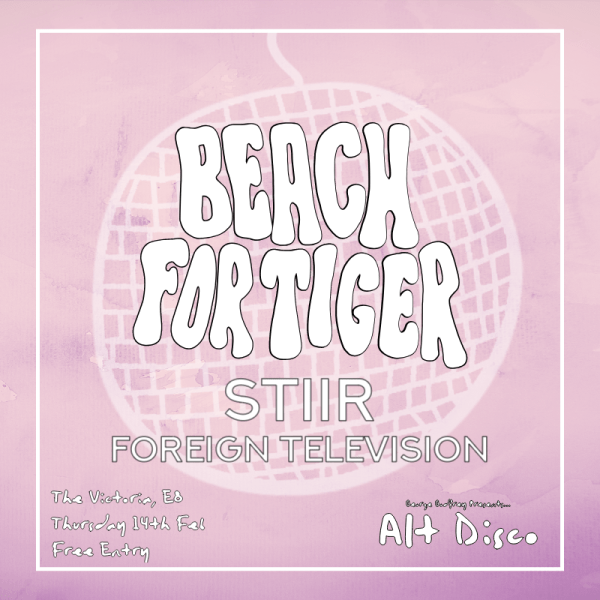 Alt Disco: Beach For Tiger, Stiir & Foreign TV