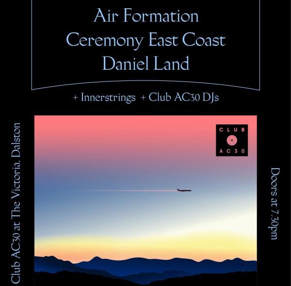Club AC30 presents Air Formation / Ceremony East Coast / Daniel Land