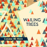wailing trees change we need