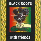black roots with friends