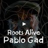 pablo gad roots alive