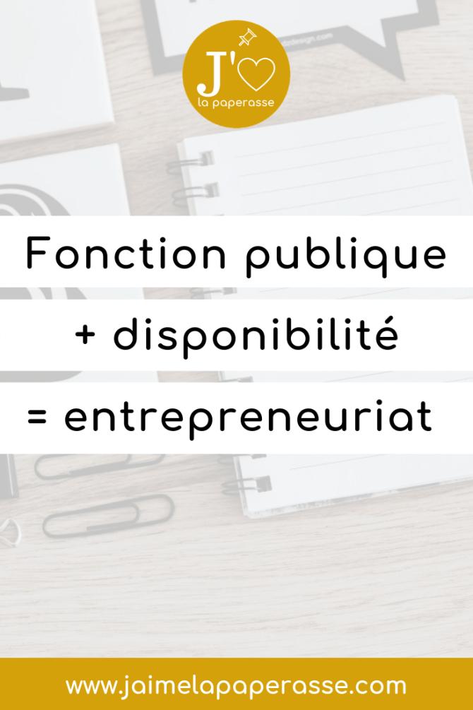 Fonction publique + disponibilité = entrepreneuriat. Article de J'aime la paperasse #entreprendre #businesstips
