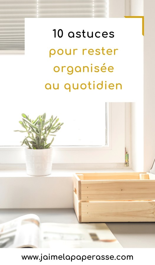 Mes 10 techniques pour rester organisée au quotidien. Article de J'aime la paperasse #organisation #astuces