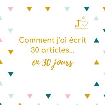 Comment écrire 30 articles de blog en 30 jours ?! Mes astuces d'organisation, valables pour tout projet entrepreneurial ! #jaimelapaperasse #microentreprise #autoentrepreneur #entrepreneuriat #mindset #blog