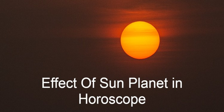 Effect of sun planet in horoscope