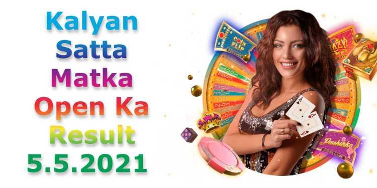 Kalyan Satta Matka Open Ka Result 5.5.2021