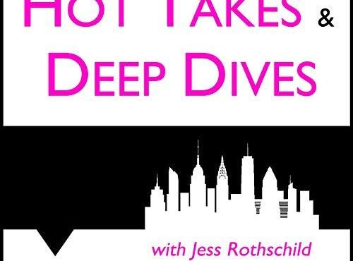 Hot Takes & Deep Dives Podcast