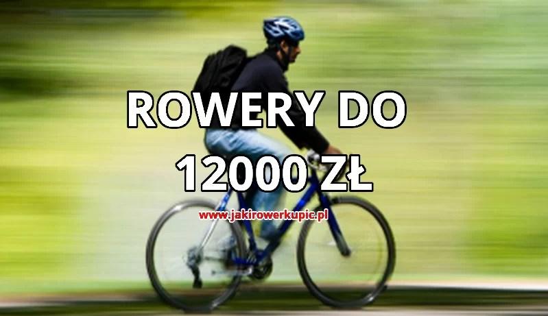 jaki rower do 12000 zł