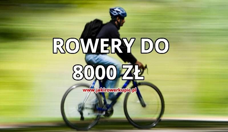 jaki rower do 8000 zł