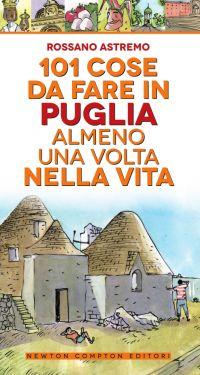 101 cose da fare in Puglia almeno una volta nella vita