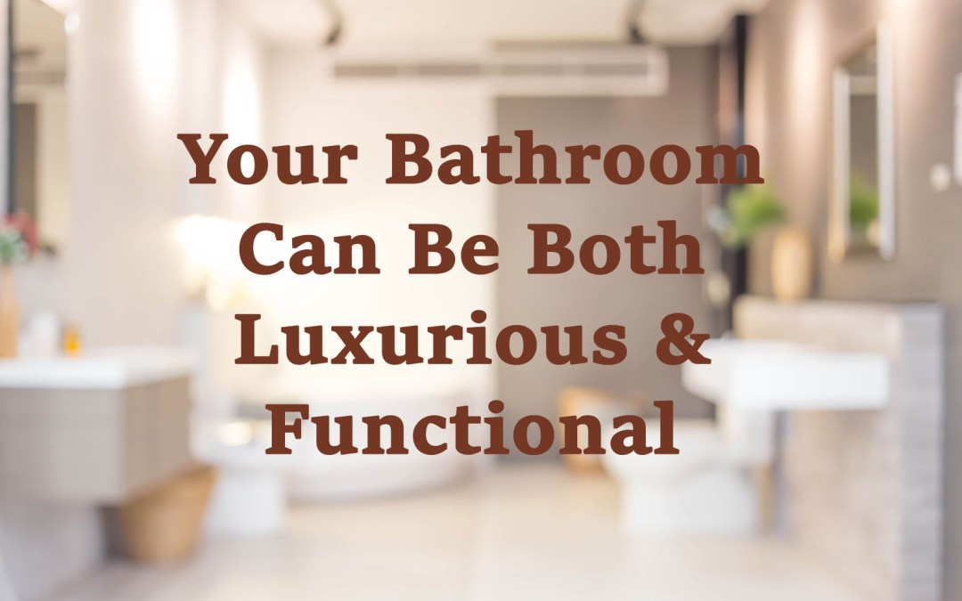 Your Bathroom Can be Luxurious