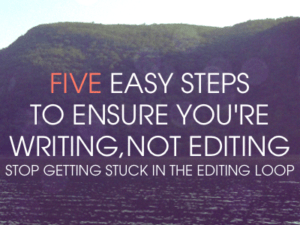 five easy steps to ensure you're writing, not editing