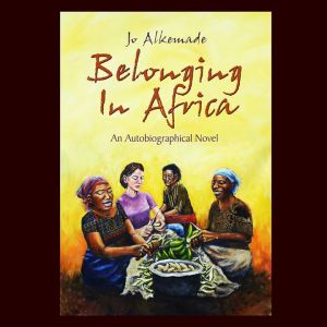 Jo Alkemade's Belonging in Africa book now out (the Anti-White Masai) (1/2)