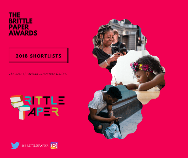Brittle Paper Awards 2018 Shortlists announced.