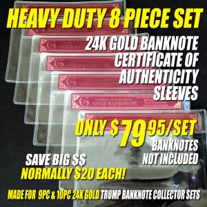 An 8 PIECE HEAVY DUTY CERTIFICATE OF AUTHENTICITY SLEEVE SET FOR 9PC & 10PC TRUMP BANKNOTE SETS (Does NOT Include Banknotes)
