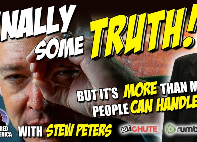 FINALLY SOME TRUTH! But It's More Than Most People Can Handle! EPIC Stew Peters Must See Video!