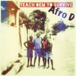 Afro D - Teach Dem Fi Survive