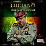 Luciano - I Just Want To Serve Jah More (La Familia West Productions)