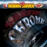 Chrome Riddim Driven [2004] (South Block)