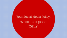 Your Social Media Policy, What Is It Good For…?