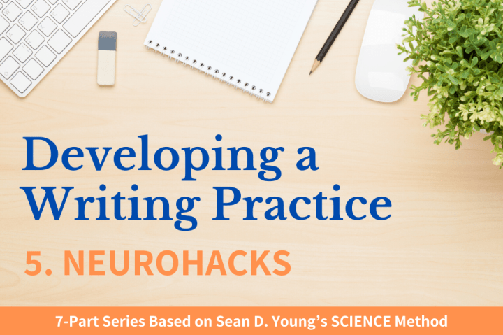 Developing a Writing Practice Pt. 5 Neurohacks