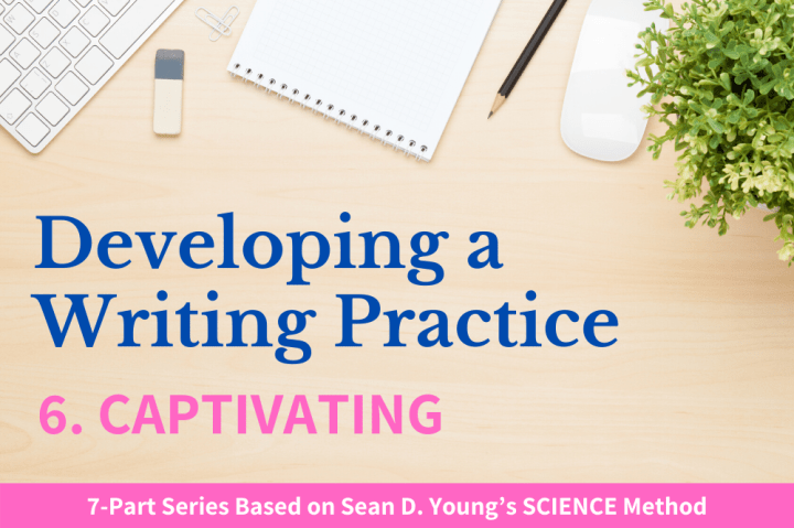 Developing a Writing Practice Pt. 6 Captivating