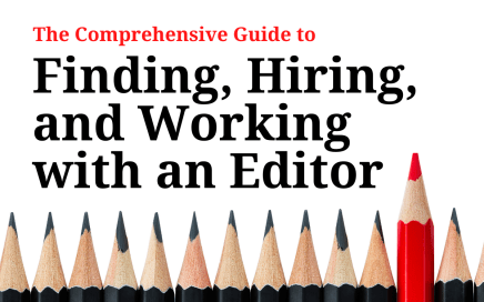 Comprehensive Guide to Finding, Hiring and Working With an Editor