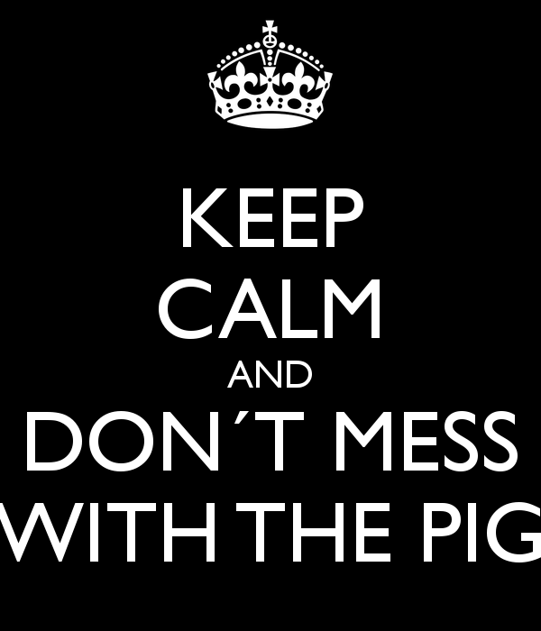 keep-calm-and-don-t-mess-with-the-pig