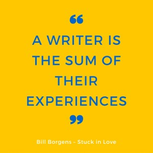 A writer is the sum of their experiences