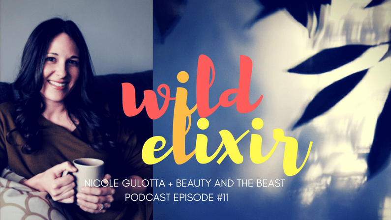 Episode #11 :: Beauty and the Beast + Nicole Gulotta
